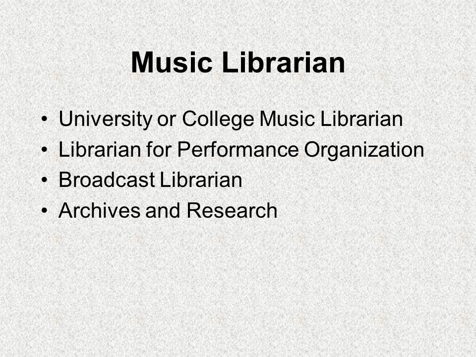 Music Librarian University or College Music Librarian Librarian for Performance Organization Broadcast Librarian Archives and Research