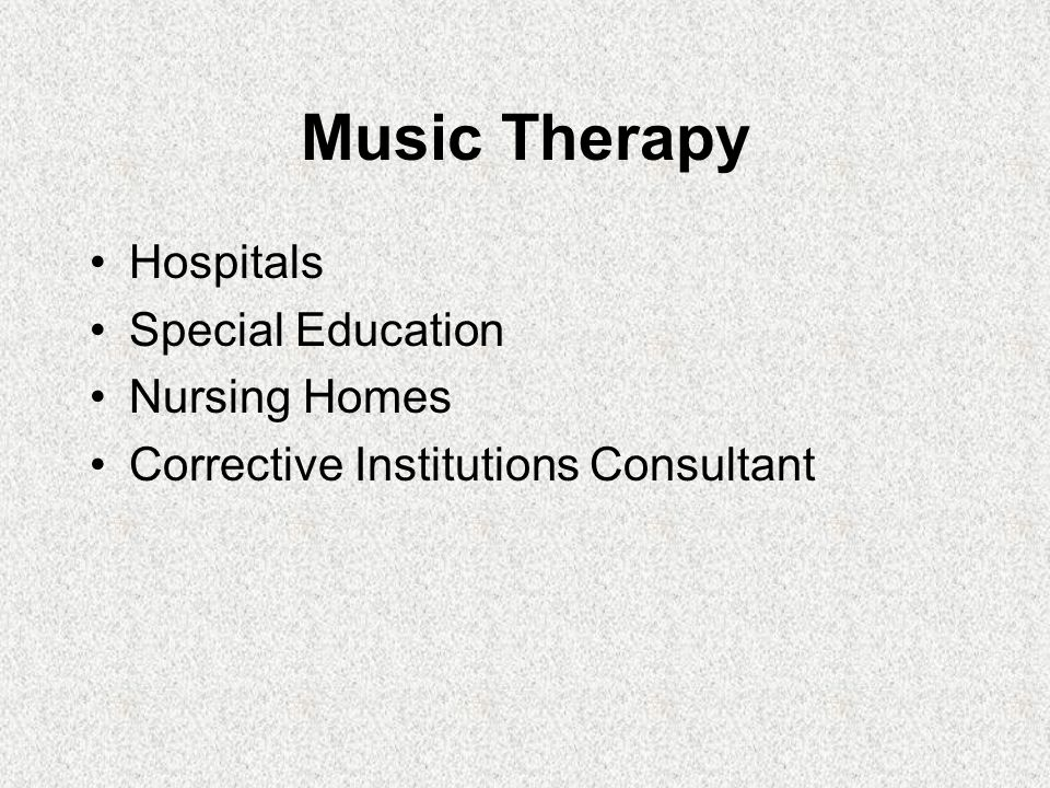 Music Therapy Hospitals Special Education Nursing Homes Corrective Institutions Consultant