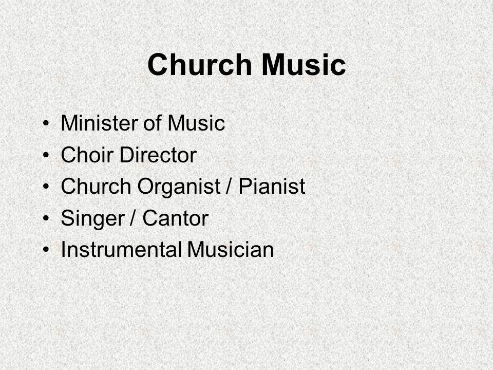 Church Music Minister of Music Choir Director Church Organist / Pianist Singer / Cantor Instrumental Musician