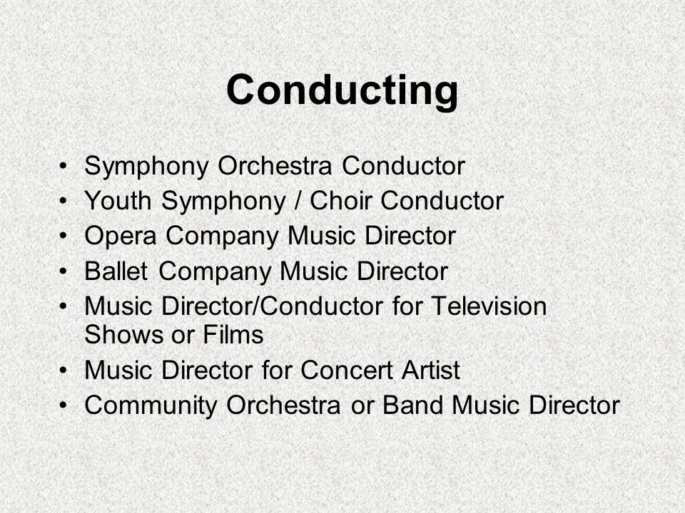 Conducting Symphony Orchestra Conductor Youth Symphony / Choir Conductor Opera Company Music Director Ballet Company Music Director Music Director/Con