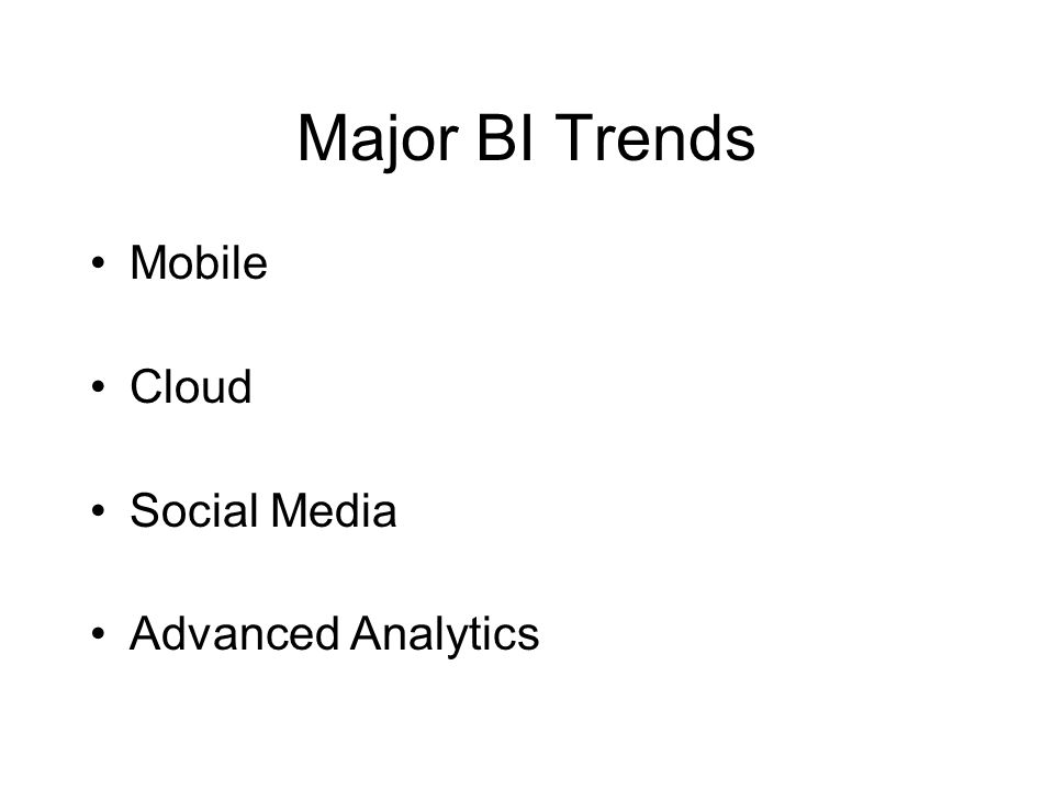 Major BI Trends Mobile Cloud Social Media Advanced Analytics