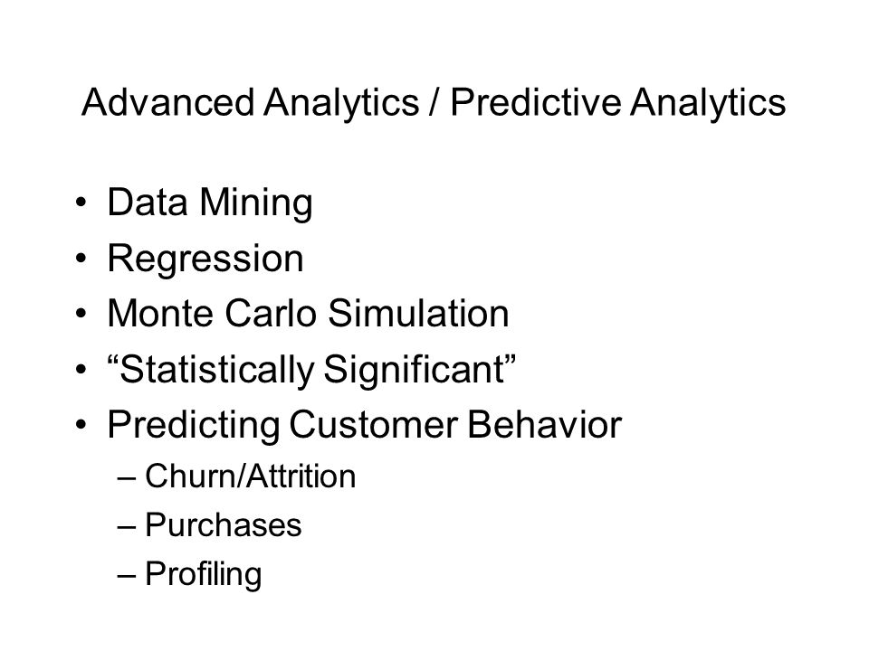 "Advanced Analytics / Predictive Analytics Data Mining Regression Monte Carlo Simulation ""Statistically Significant"" Predicting Customer Behavior –Chur"