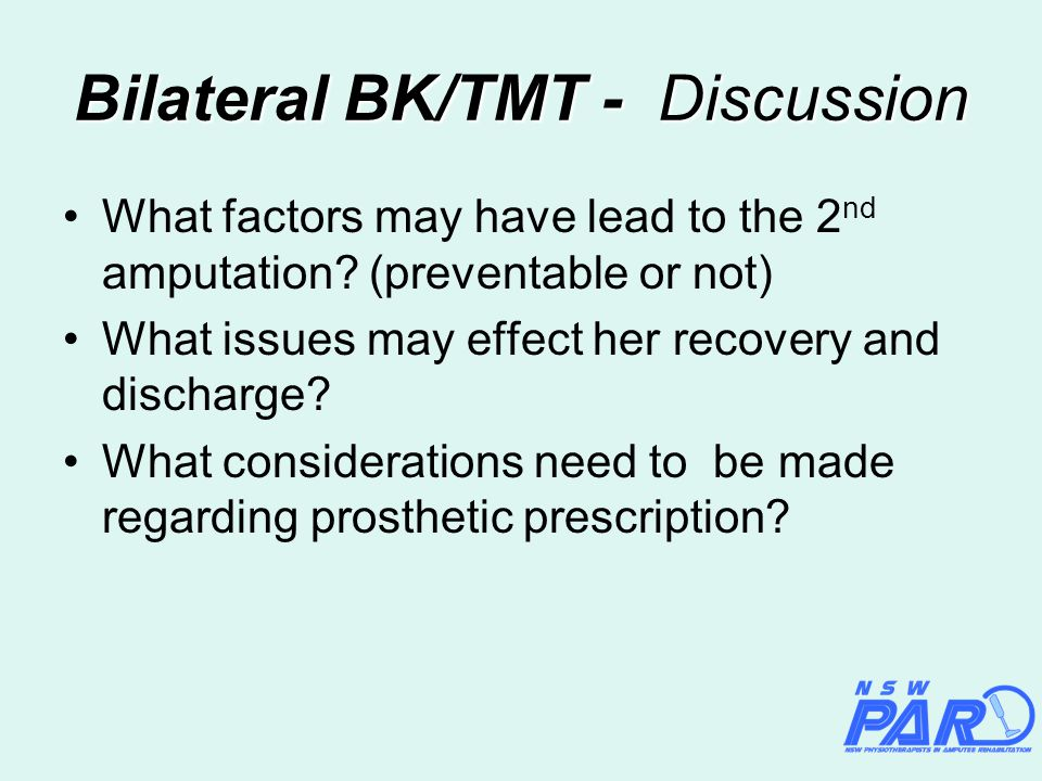 Bilateral BK/TMT - Discussion What factors may have lead to the 2 nd amputation.