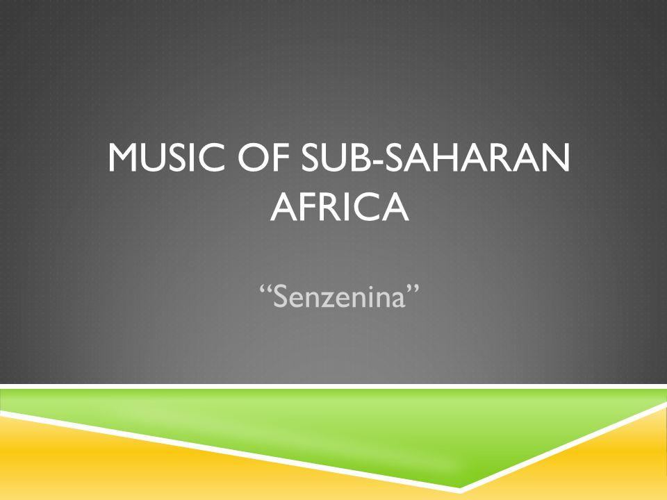 "MUSIC OF SUB-SAHARAN AFRICA ""Senzenina"""