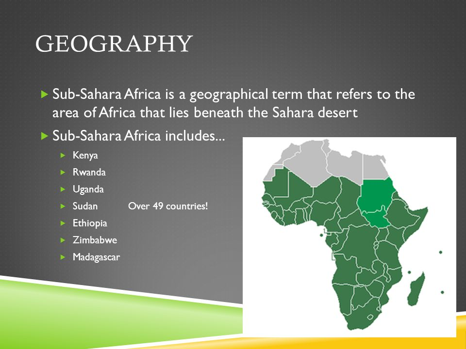 GEOGRAPHY  Sub-Sahara Africa is a geographical term that refers to the area of Africa that lies beneath the Sahara desert  Sub-Sahara Africa includes...