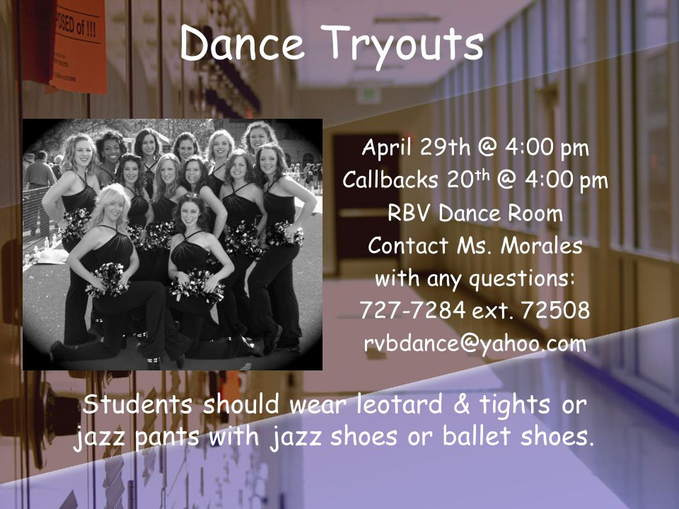 Dance Tryouts April 29th @ 4:00 pm Callbacks 20 th @ 4:00 pm RBV Dance Room Contact Ms.