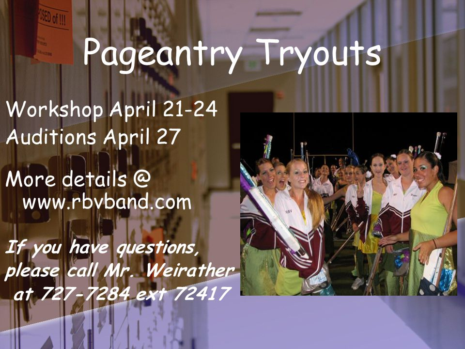 Pageantry Tryouts Workshop April 21-24 Auditions April 27 More details @ www.rbvband.com If you have questions, please call Mr.