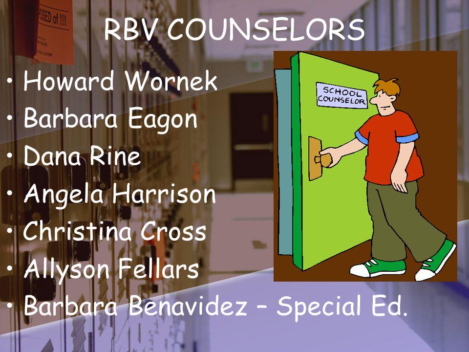 RBV COUNSELORS Howard Wornek Barbara Eagon Dana Rine Angela Harrison Christina Cross Allyson Fellars Barbara Benavidez – Special Ed.