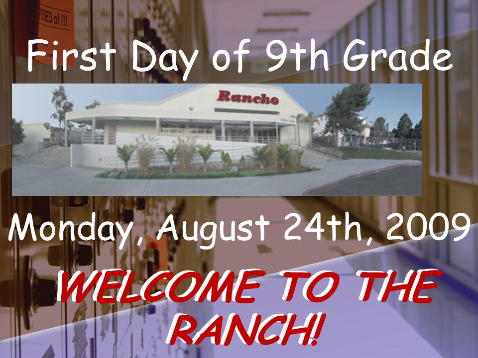 Monday, August 24th, 2009 WELCOME TO THE RANCH! First Day of 9th Grade WELCOME TO THE RANCH!