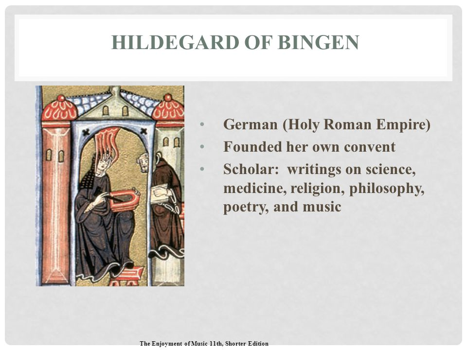 HILDEGARD OF BINGEN German (Holy Roman Empire) Founded her own convent Scholar: writings on science, medicine, religion, philosophy, poetry, and music