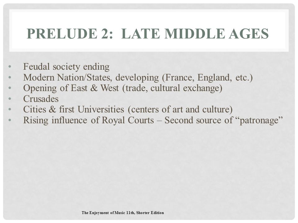 PRELUDE 2: LATE MIDDLE AGES Feudal society ending Modern Nation/States, developing (France, England, etc.) Opening of East & West (trade, cultural exc