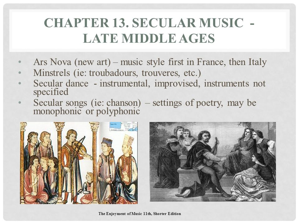 CHAPTER 13. SECULAR MUSIC - LATE MIDDLE AGES Ars Nova (new art) – music style first in France, then Italy Minstrels (ie: troubadours, trouveres, etc.)