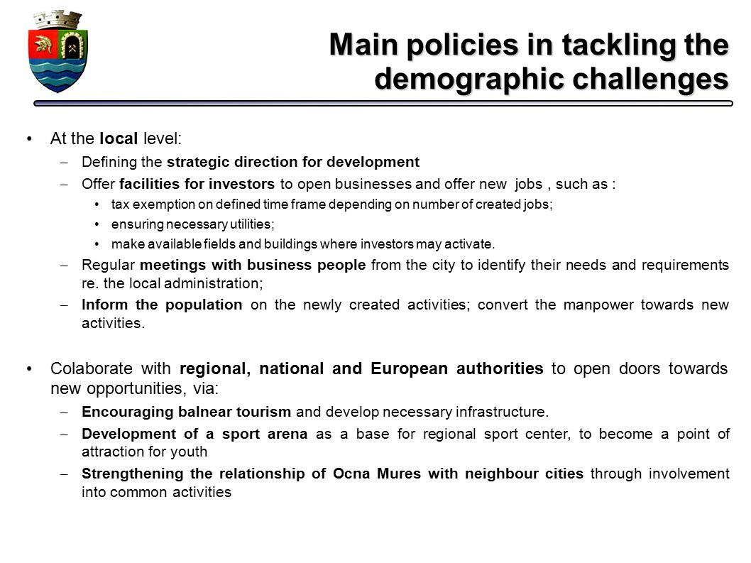 Main policies in tackling the demographic challenges At the local level: – Defining the strategic direction for development – Offer facilities for inv