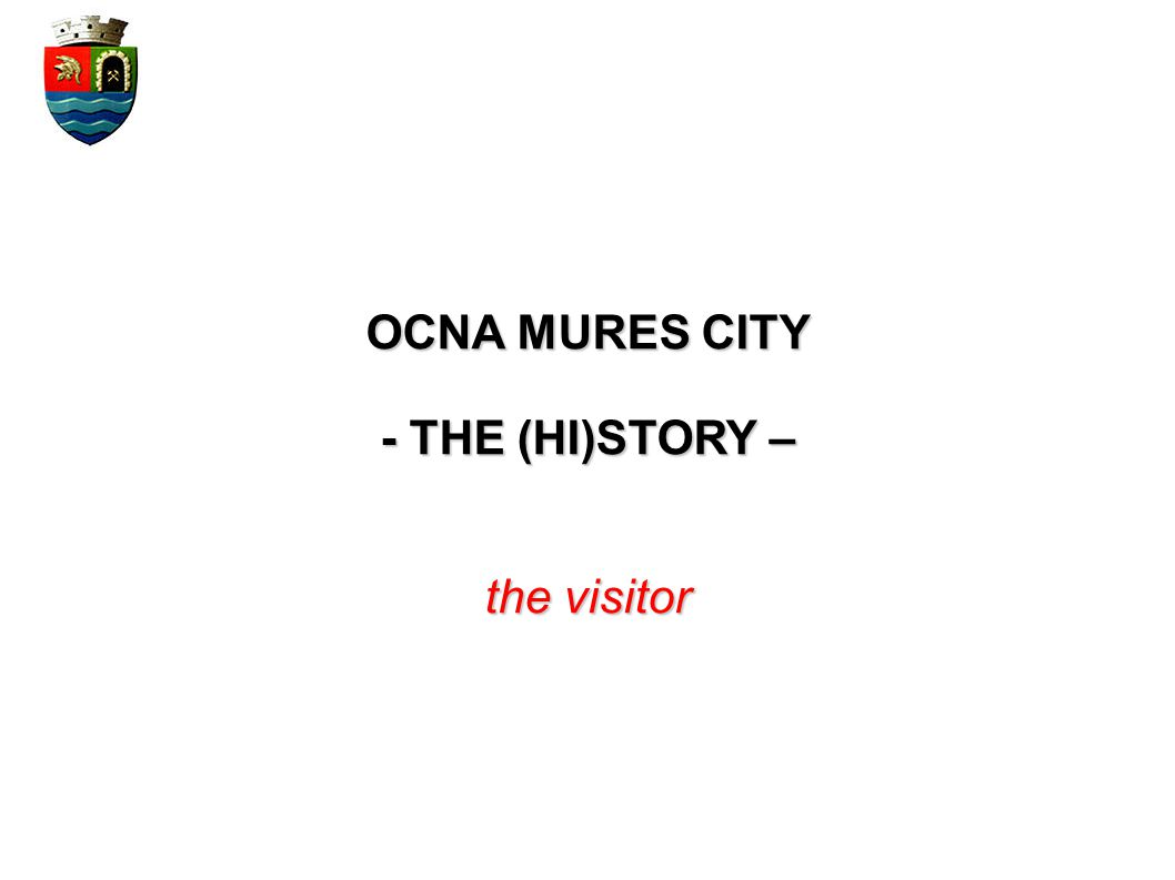 OCNA MURES CITY - THE (HI)STORY – the visitor