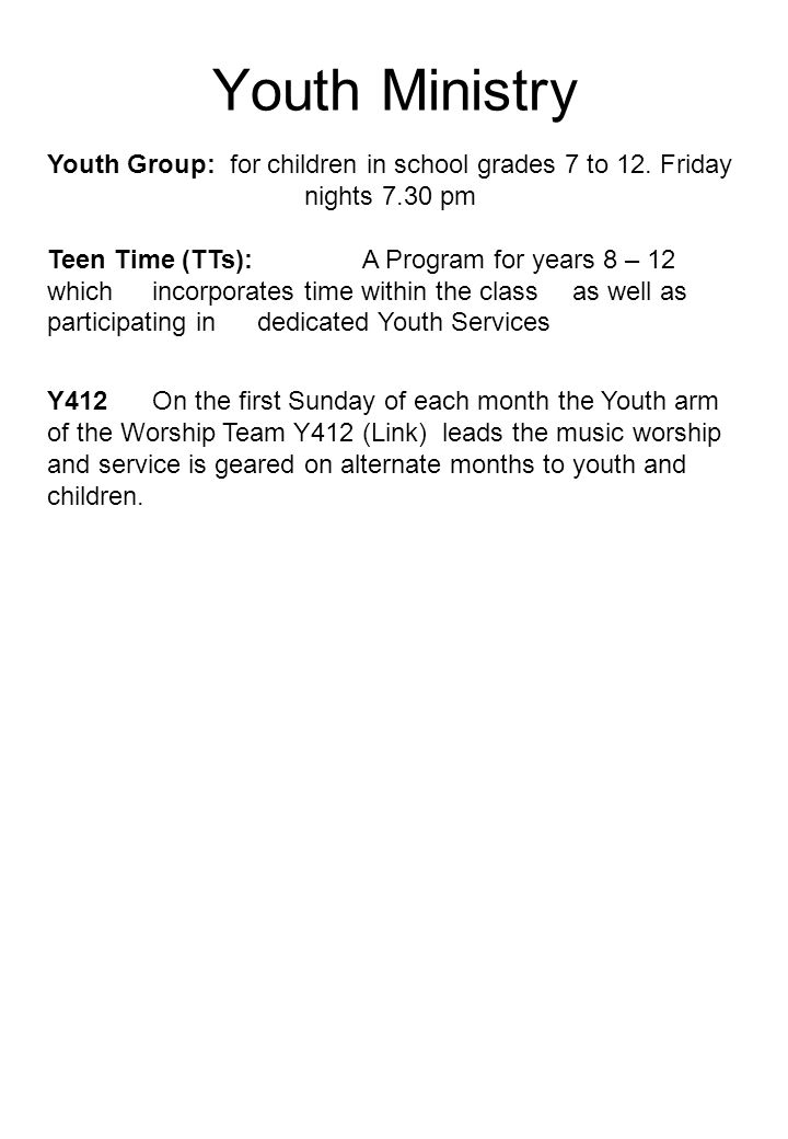 Youth Ministry Youth Group: for children in school grades 7 to 12.