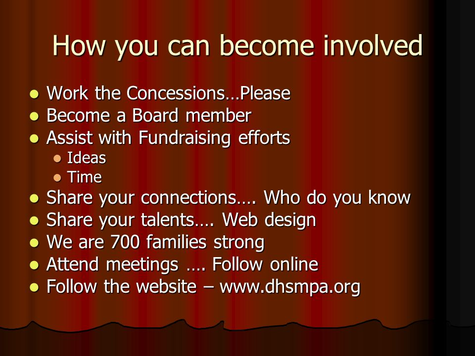 How you can become involved Work the Concessions…Please Work the Concessions…Please Become a Board member Become a Board member Assist with Fundraising efforts Assist with Fundraising efforts Ideas Ideas Time Time Share your connections….