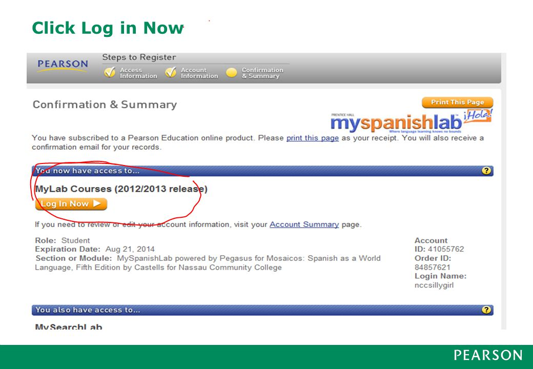 First Day Of Class l 201120 Sign in to your course ● Go to: URL: http://www.pearsoncustom.com/ny/nassau_spanish/ http://www.pearsoncustom.com/ny/nassau_spanish/ ● Click Log In under ● Enter the login name & password you created.