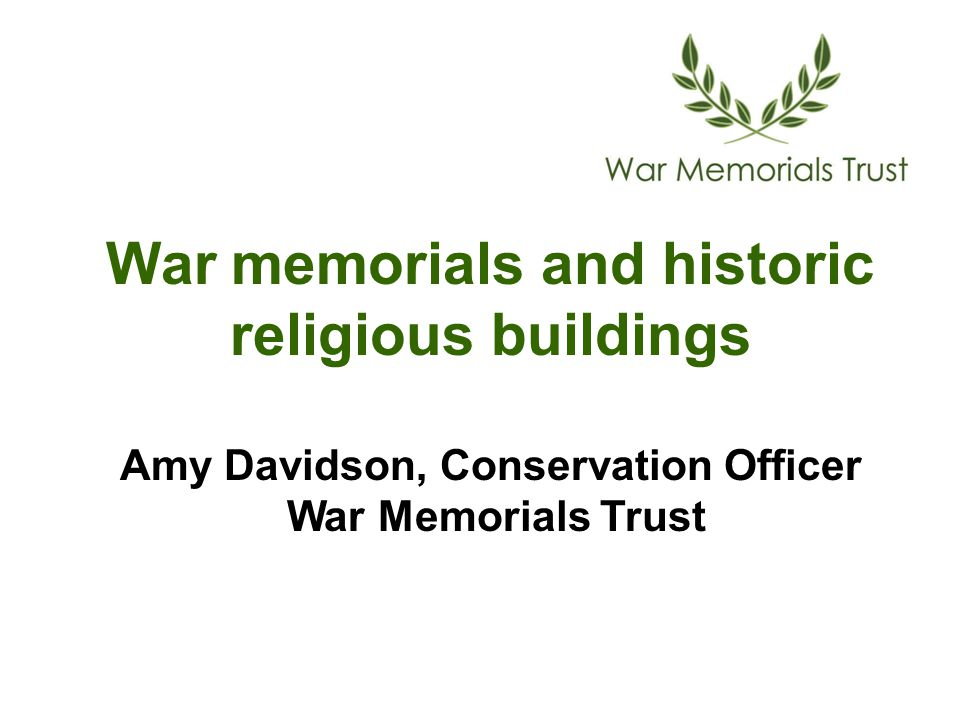 War memorials and historic religious buildings Amy Davidson, Conservation Officer War Memorials Trust