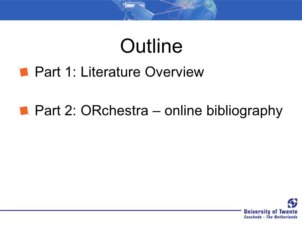 Outline Part 1: Literature Overview Part 2: ORchestra – online bibliography