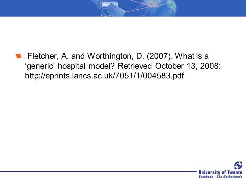 Fletcher, A. and Worthington, D. (2007). What is a 'generic' hospital model? Retrieved October 13, 2008: http://eprints.lancs.ac.uk/7051/1/004583.pdf