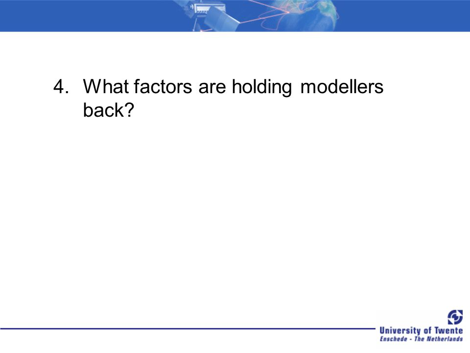 4.What factors are holding modellers back?