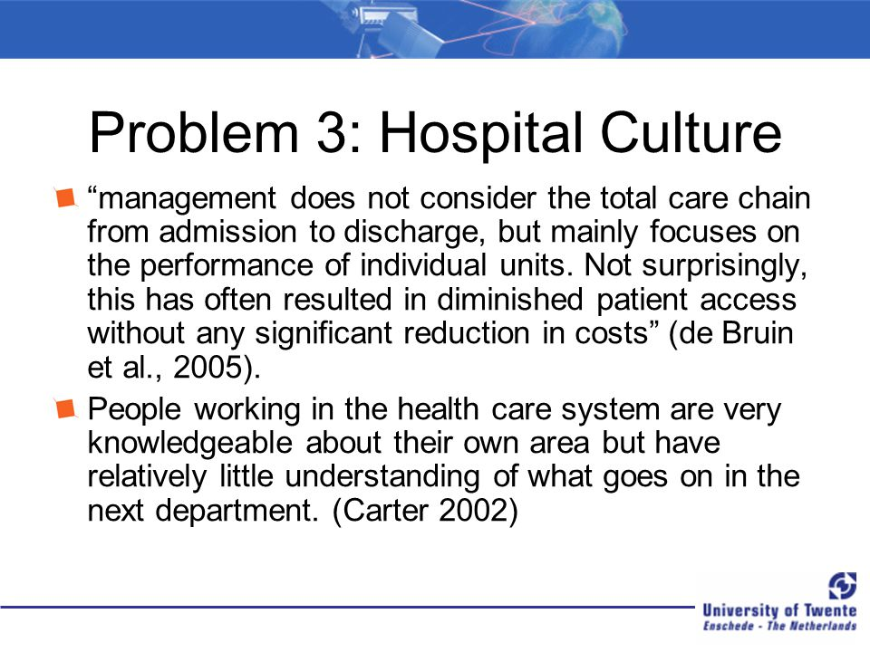 Problem 3: Hospital Culture management does not consider the total care chain from admission to discharge, but mainly focuses on the performance of individual units.