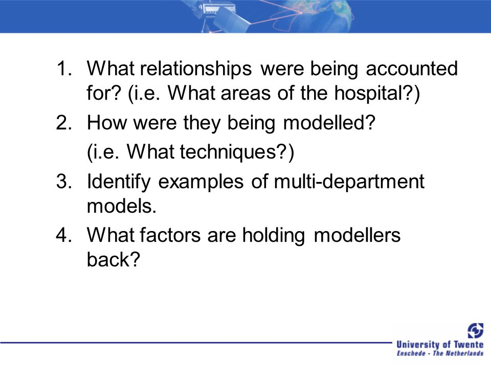 1.What relationships were being accounted for? (i.e. What areas of the hospital?) 2.How were they being modelled? (i.e. What techniques?) 3.Identify e
