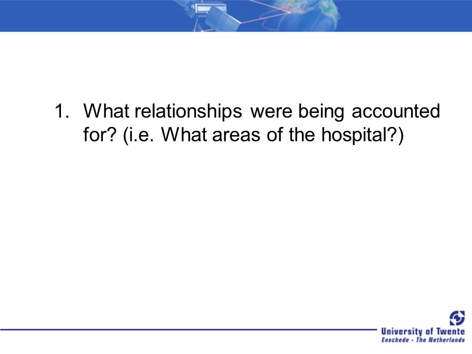 1.What relationships were being accounted for? (i.e. What areas of the hospital?)