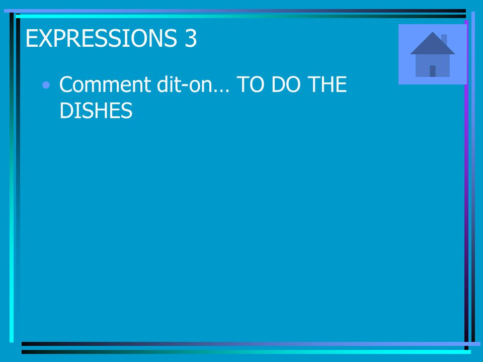 EXPRESSIONS 3 Comment dit-on… TO DO THE DISHES