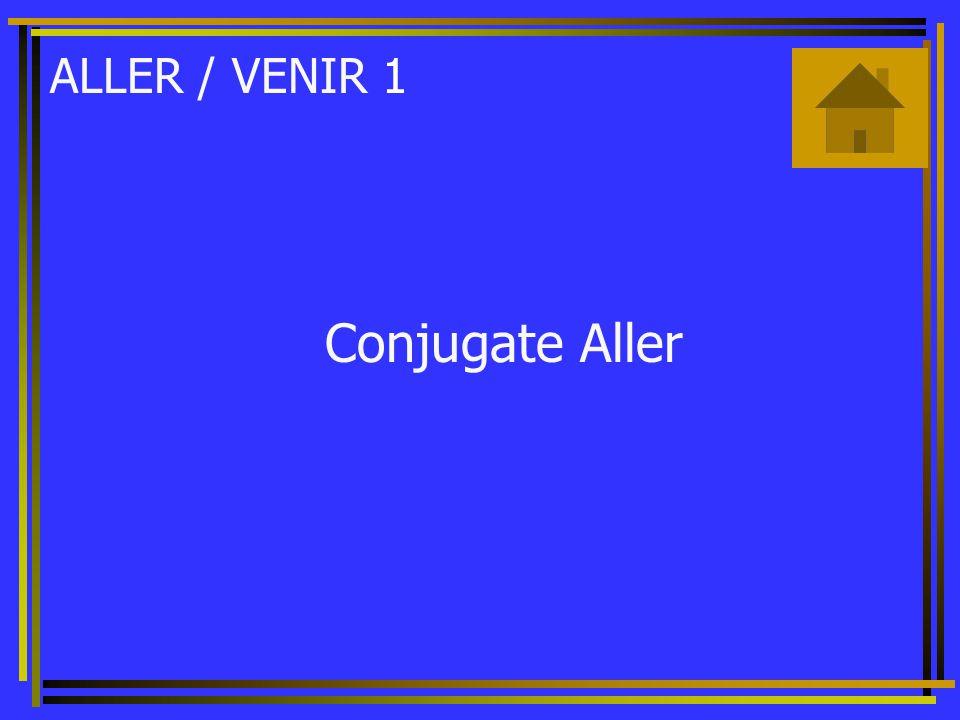 ALLER / VENIR 1 Conjugate Aller