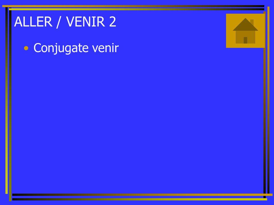 ALLER / VENIR 2 Conjugate venir