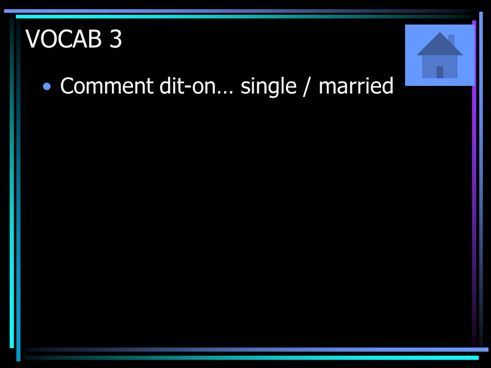 VOCAB 3 Comment dit-on… single / married