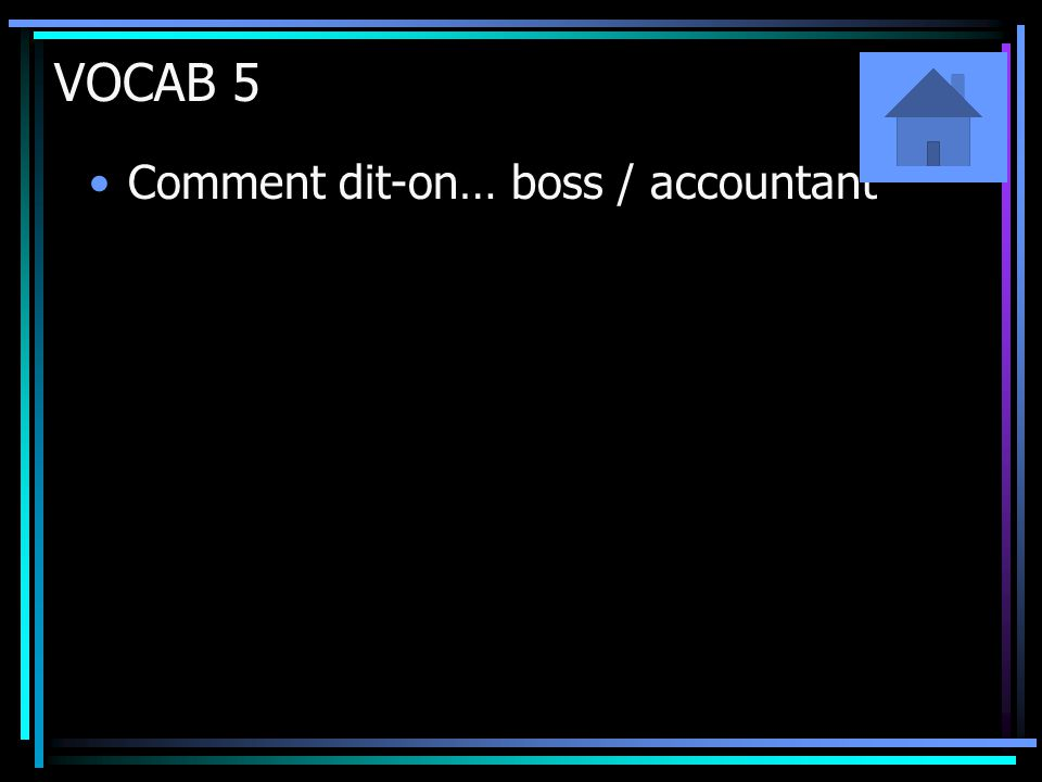 VOCAB 5 Comment dit-on… boss / accountant