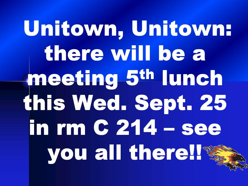 Unitown, Unitown: there will be a meeting 5 th lunch this Wed.