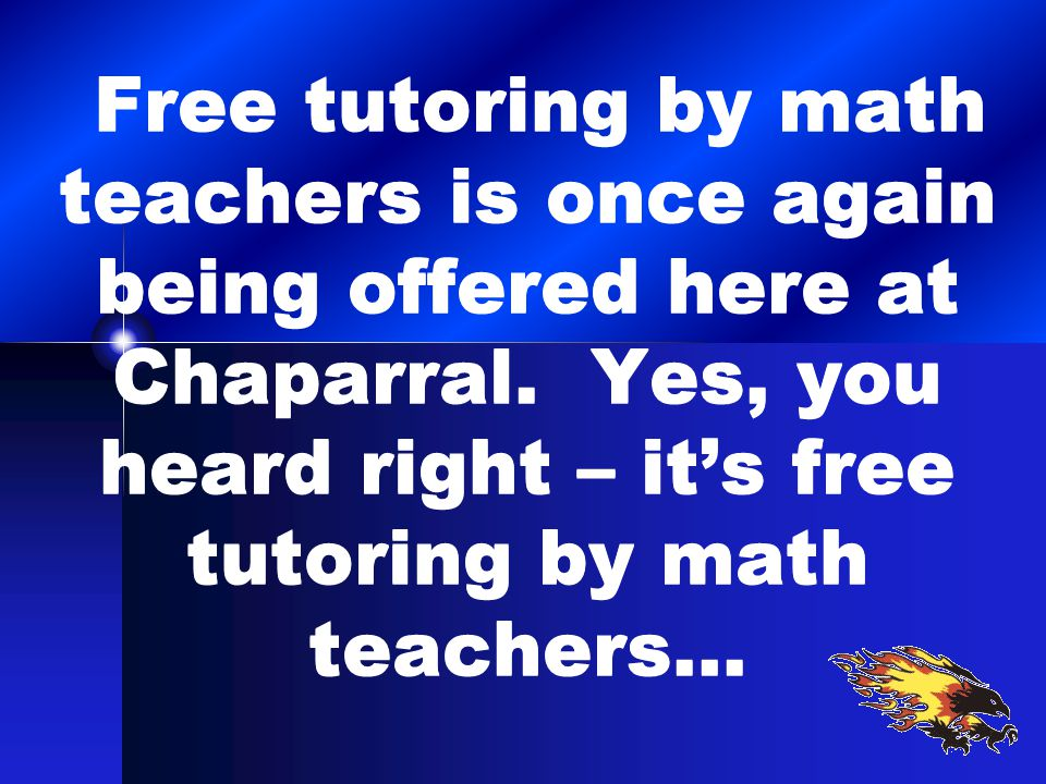 Free tutoring by math teachers is once again being offered here at Chaparral.