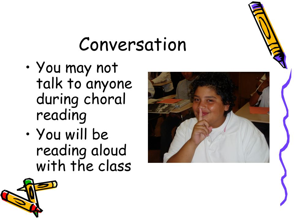 Conversation You may not talk to anyone during choral reading You will be reading aloud with the class