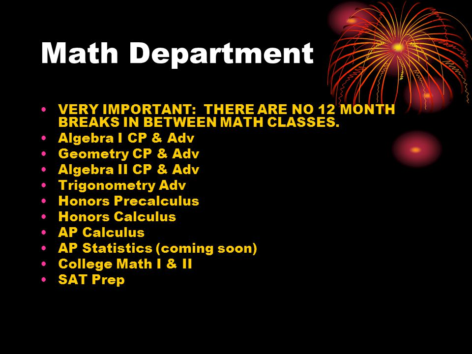 Math Department VERY IMPORTANT: THERE ARE NO 12 MONTH BREAKS IN BETWEEN MATH CLASSES.