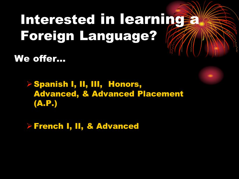 Interested in learning a Foreign Language.