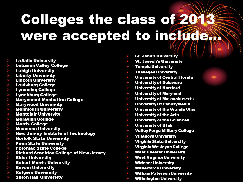 Colleges the class of 2013 were accepted to include…  St.