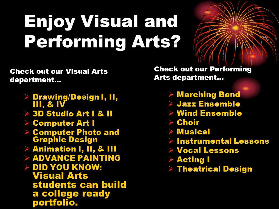 Enjoy Visual and Performing Arts.