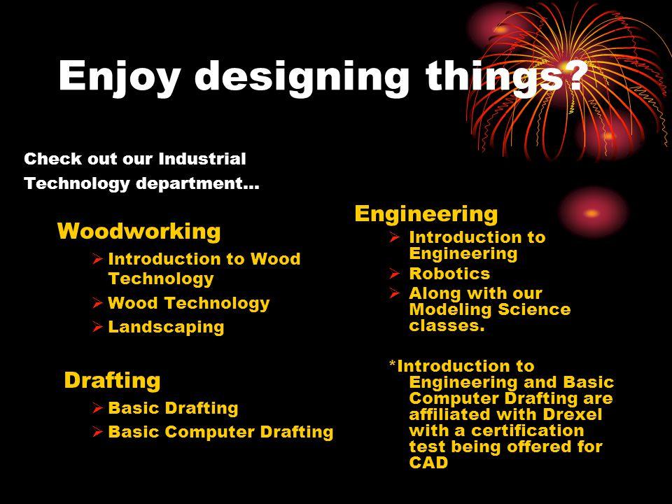 Enjoy designing things.