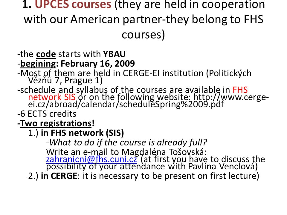 1. UPCES courses (they are held in cooperation with our American partner-they belong to FHS courses) -the code starts with YBAU -begining: February 16