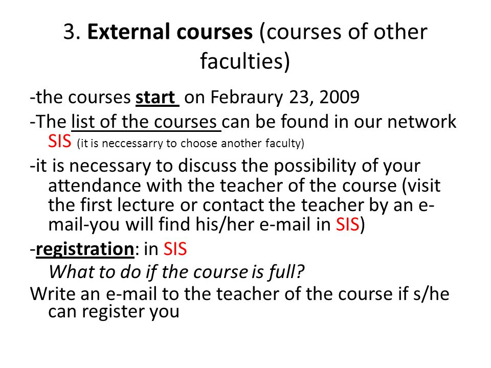3. External courses (courses of other faculties) -the courses start on Febraury 23, 2009 -The list of the courses can be found in our network SIS (it