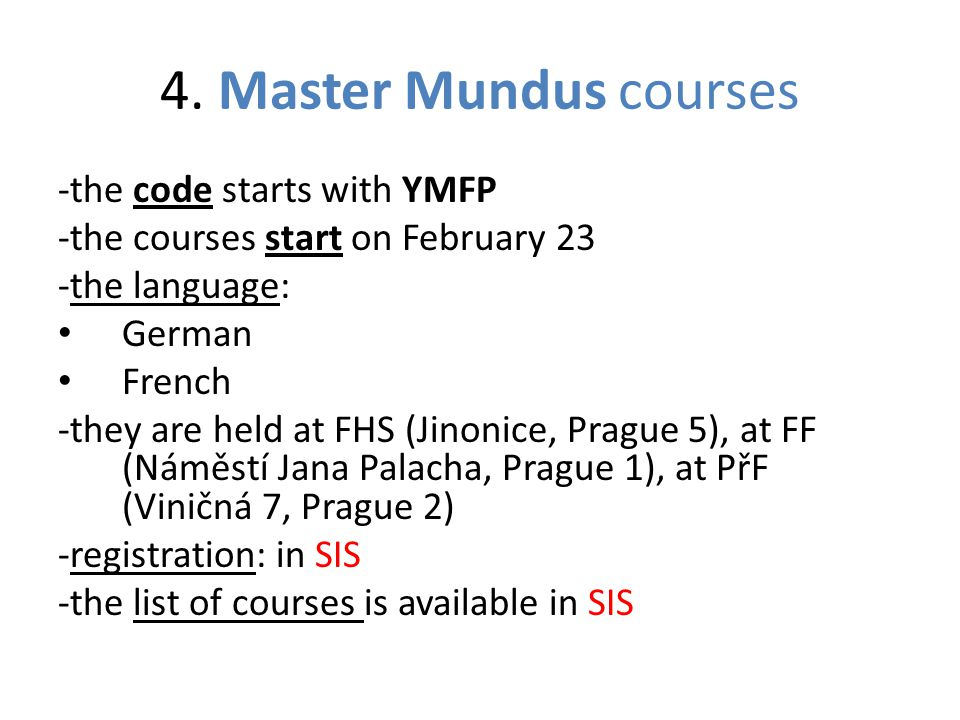 4. Master Mundus courses -the code starts with YMFP -the courses start on February 23 -the language: German French -they are held at FHS (Jinonice, Pr