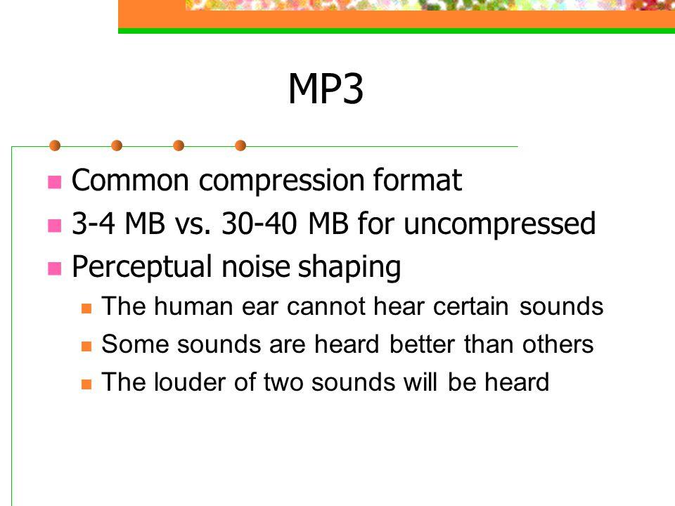 MP3 Common compression format 3-4 MB vs.
