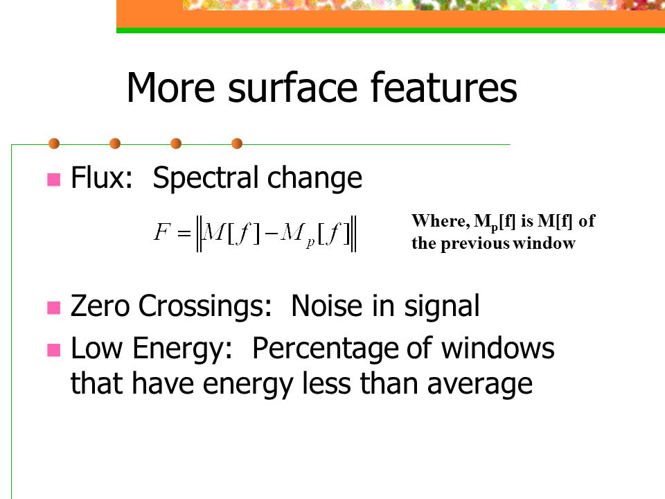 More surface features Flux: Spectral change Zero Crossings: Noise in signal Low Energy: Percentage of windows that have energy less than average Where