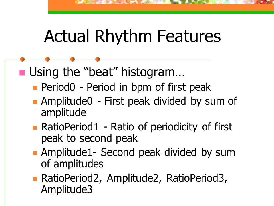 """Actual Rhythm Features Using the """"beat"""" histogram… Period0 - Period in bpm of first peak Amplitude0 - First peak divided by sum of amplitude RatioPeri"""