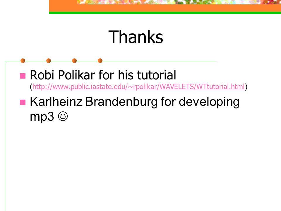 Thanks Robi Polikar for his tutorial (http://www.public.iastate.edu/~rpolikar/WAVELETS/WTtutorial.html)http://www.public.iastate.edu/~rpolikar/WAVELETS/WTtutorial.html Karlheinz Brandenburg for developing mp3