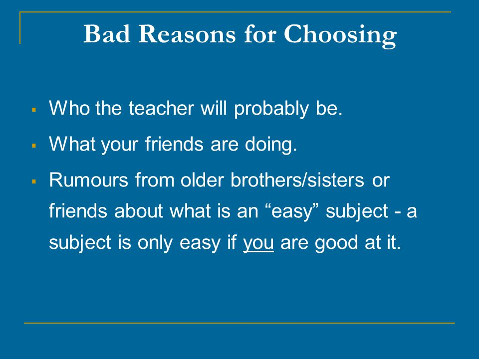 Bad Reasons for Choosing  Who the teacher will probably be.