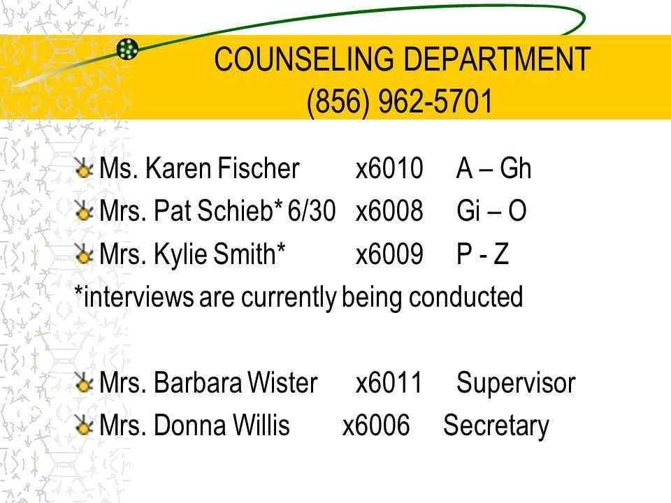 COUNSELING DEPARTMENT (856) 962-5701 Ms. Karen Fischer x6010 A – Gh Mrs.